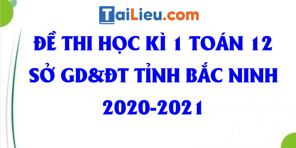 de-thi-hoc-ki-1-toan-12-so-gddt-bac-ninh-2020-2021.png