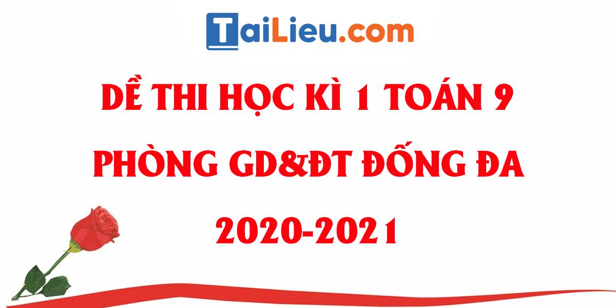 de-thi-hoc-ki-1-toan-9-phong-gddt-quan-dong-da-ha-noi-2020-2021.png