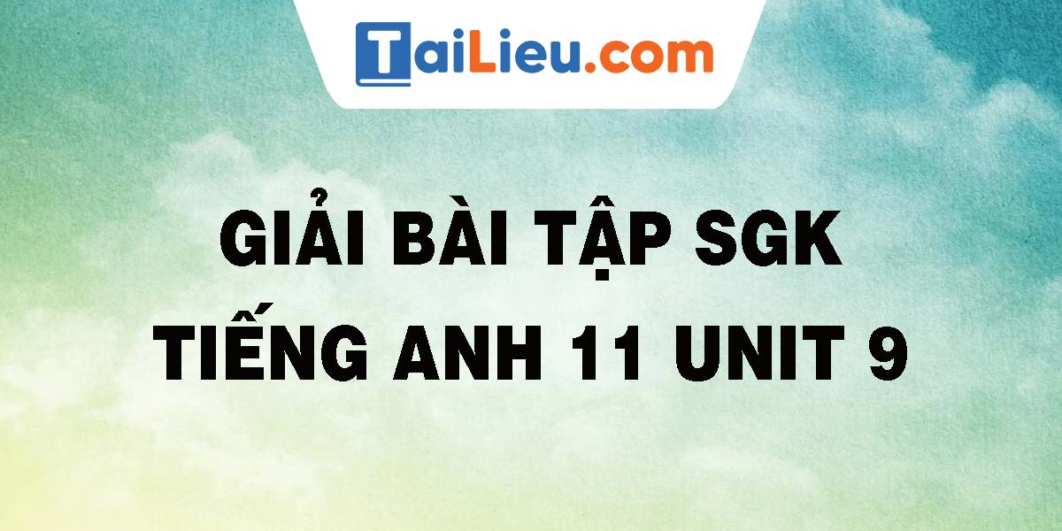 giai-bai-tap-sgk-tieng-anh-11-unit-9.png