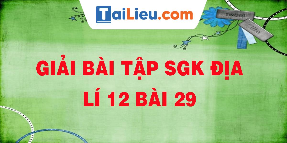 giai-bai-tap-sgk-dia-li-12-bai-29.png
