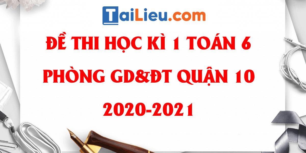 de-thi-hoc-ki-1-toan-6-phong-gddt-quan-10-ho-chi-minh-2020-2021.png