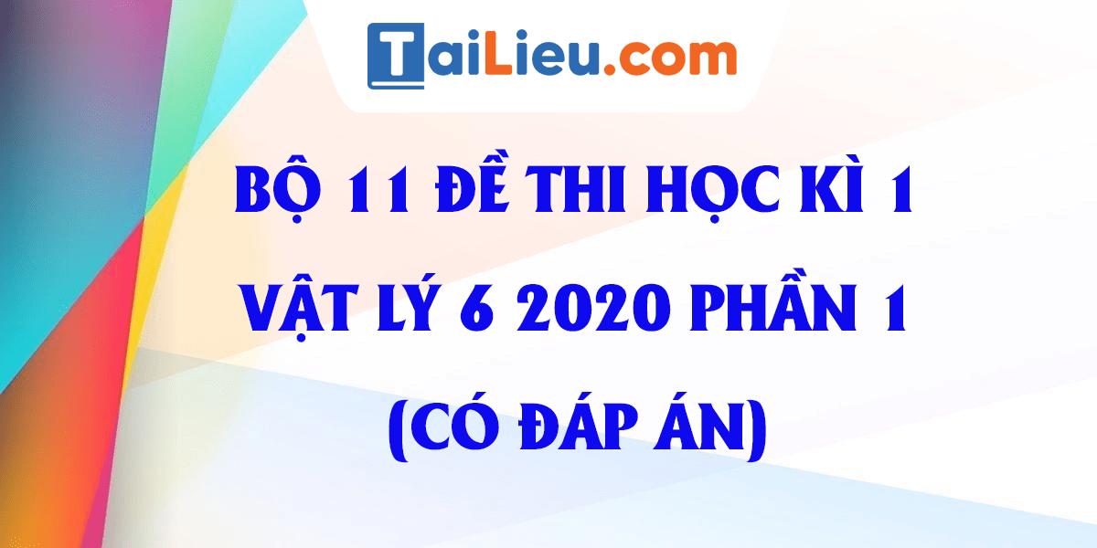 bo-11-de-thi-vat-ly-lop-6-hoc-ki-1-2020-phan-1-co-dap-an.png