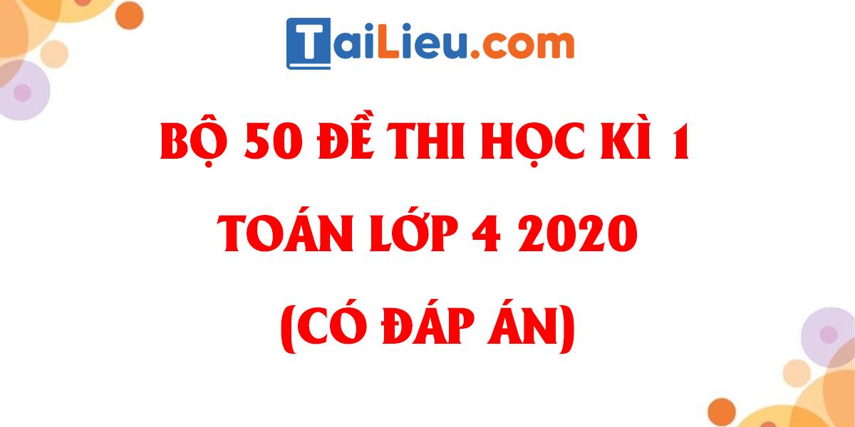 bo-50-de-thi-toan-lop-4-cuoi-hoc-ki-1-2020-phan-1-co-dap-an.png
