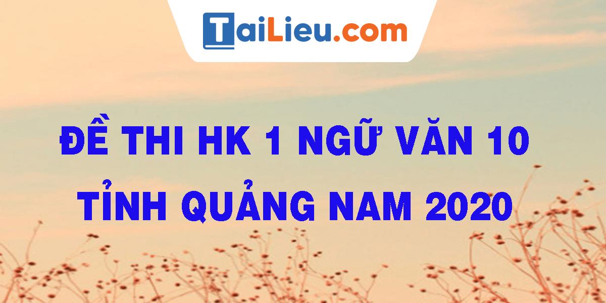 de-thi-hk-1-ngu-van-10-tinh-quang-nam-2020.png