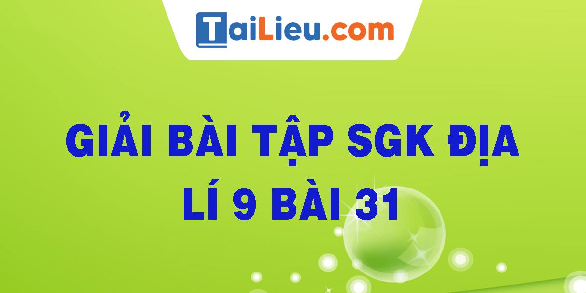 giai-bai-tap-sgk-dia-li-9-bai-31.png