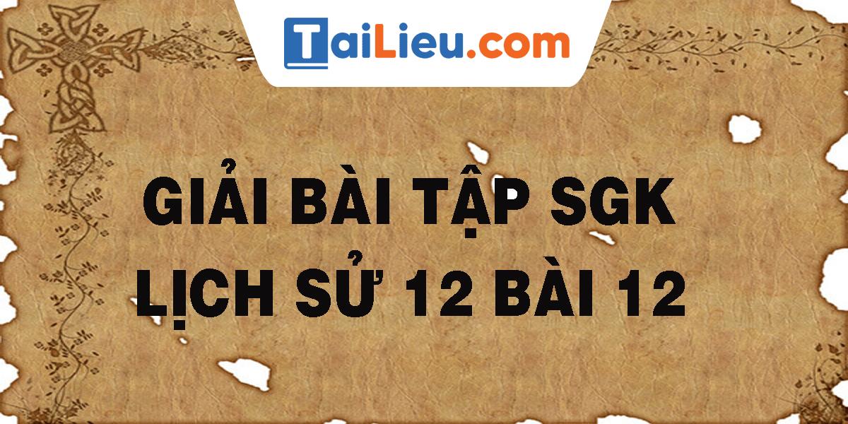 giai-bai-tap-sgk-lich-su-12-bai-12.png