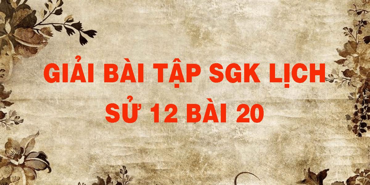 giai-bai-tap-sgk-lich-su-12-bai-20.png