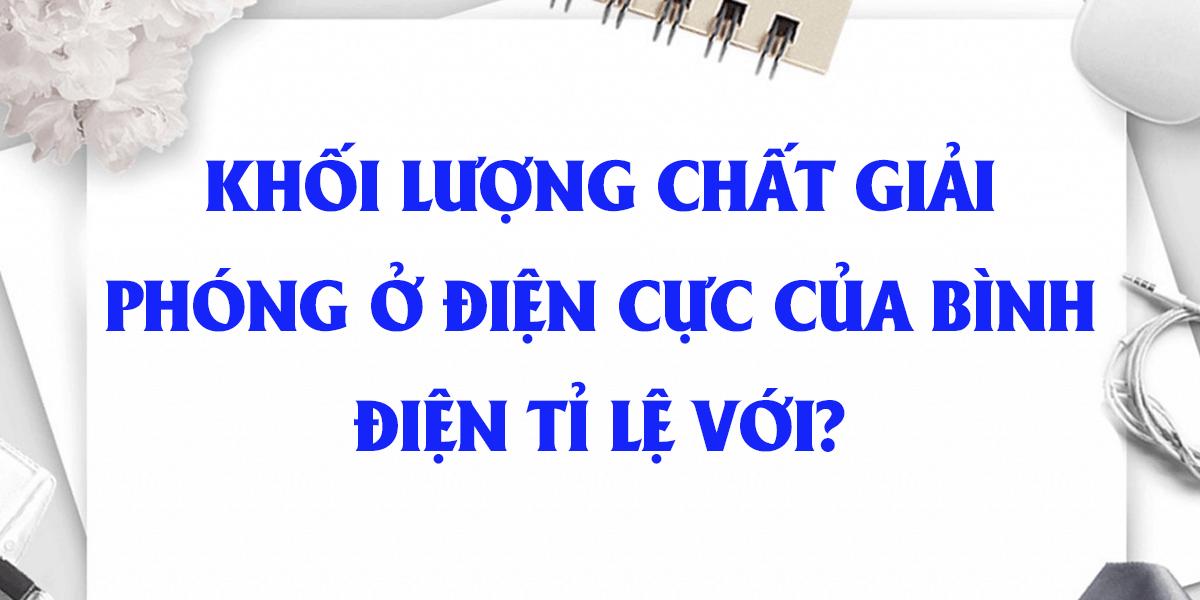 khoi-luong-chat-giai-phong-o-dien-cuc-cua-binh-dien-ti-le-voi.png
