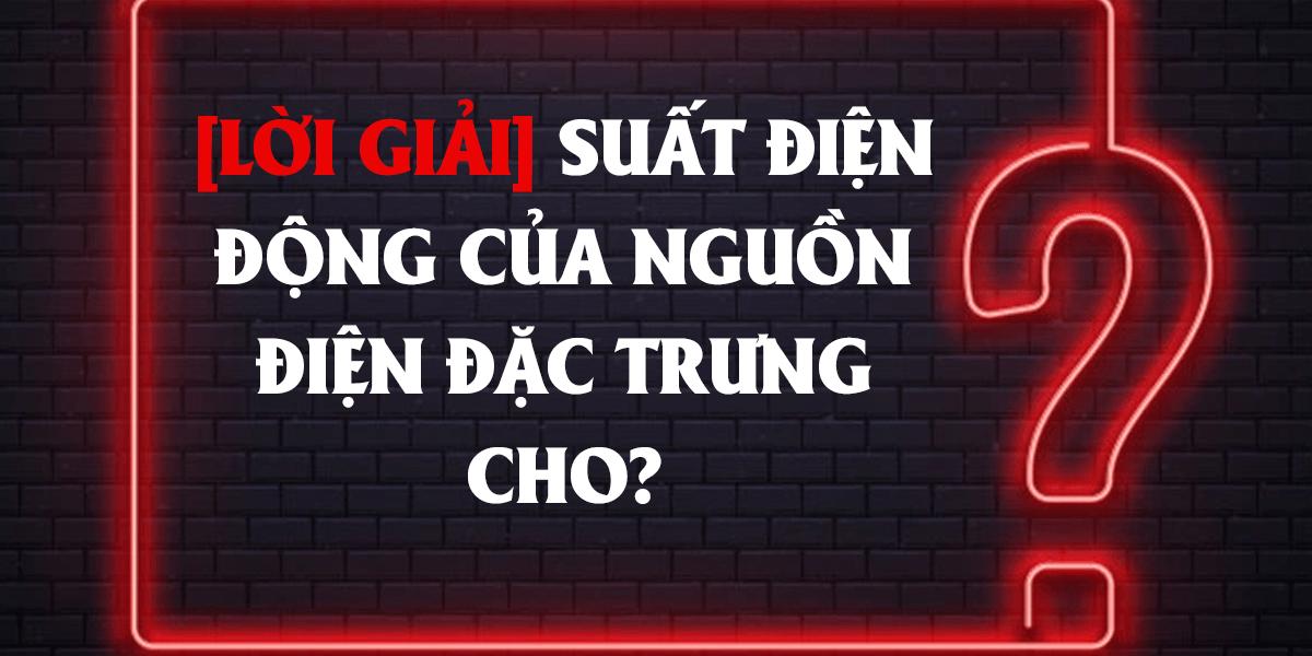 suat-dien-dong-cua-nguon-dien-dac-trung-cho.png