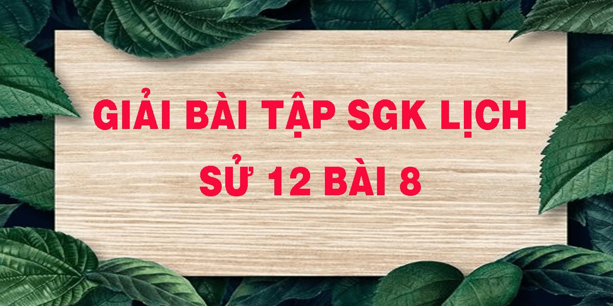 giai-bai-tap-sgk-lich-su-12-bai-8.png