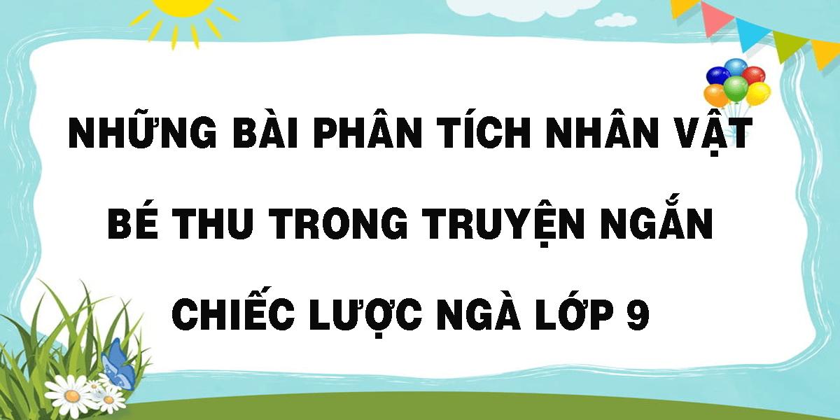 nhung-bai-phan-tich-nhan-vat-be-thu-trong-truyen-ngan-chiec-luoc-nga-lop-9.png