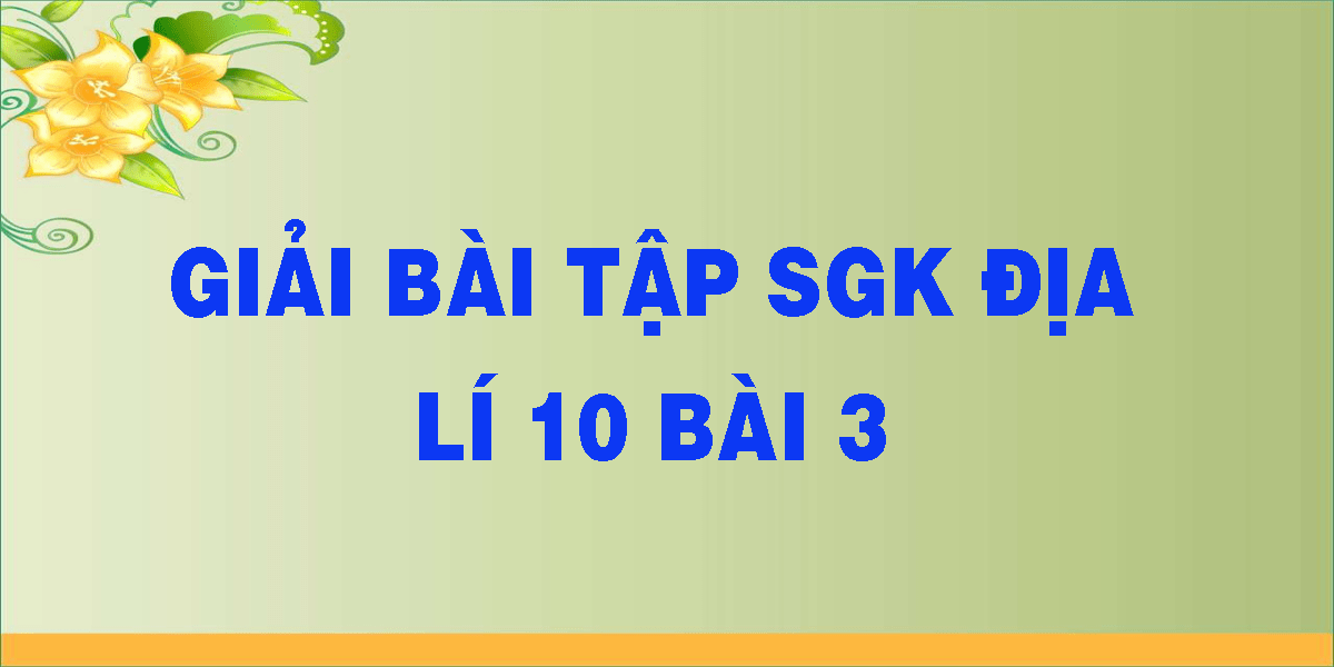 giai-bai-tap-sgk-dia-li-10-bai-3.png