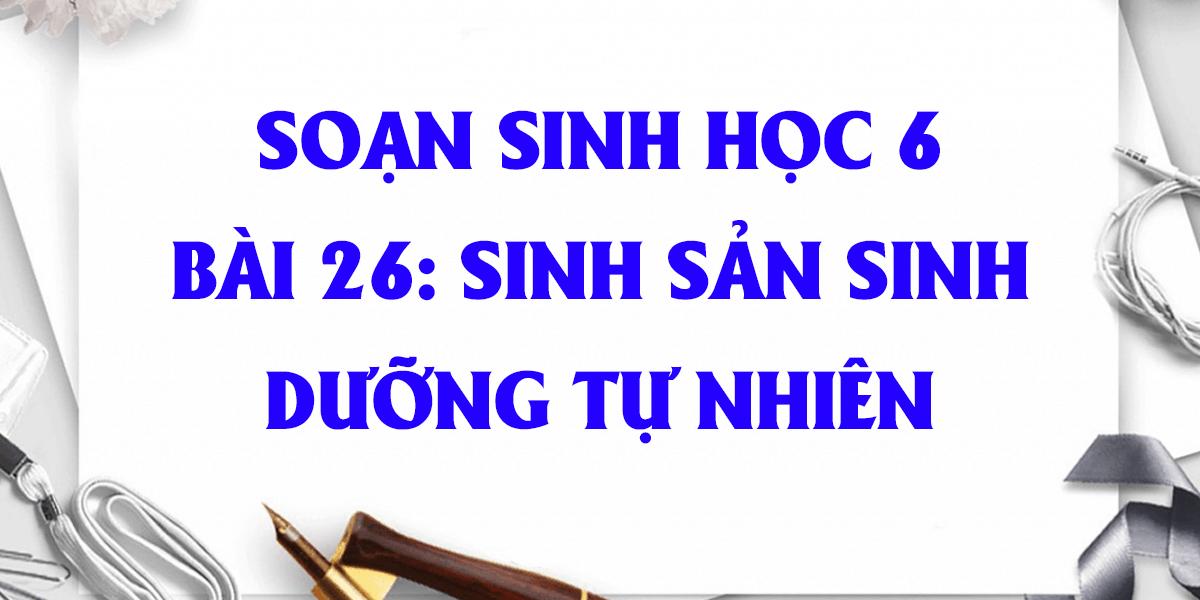 soan-sinh-hoc-lop-6-bai-26-sinh-san-sinh-duong-tu-nhien.png