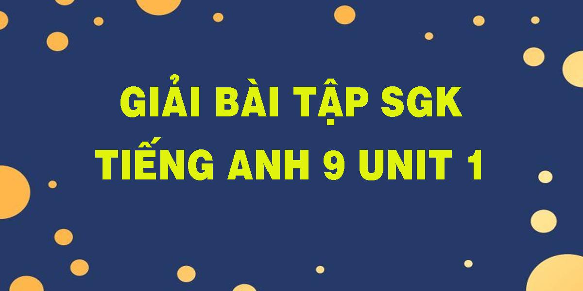 giai-bai-tap-sgk-tieng-anh-9-unit-1.png