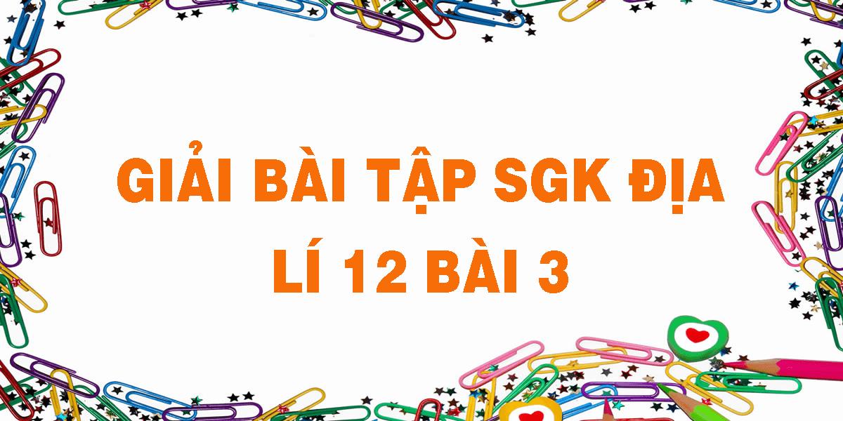 giai-bai-tap-sgk-dia-li-12-bai-3.png