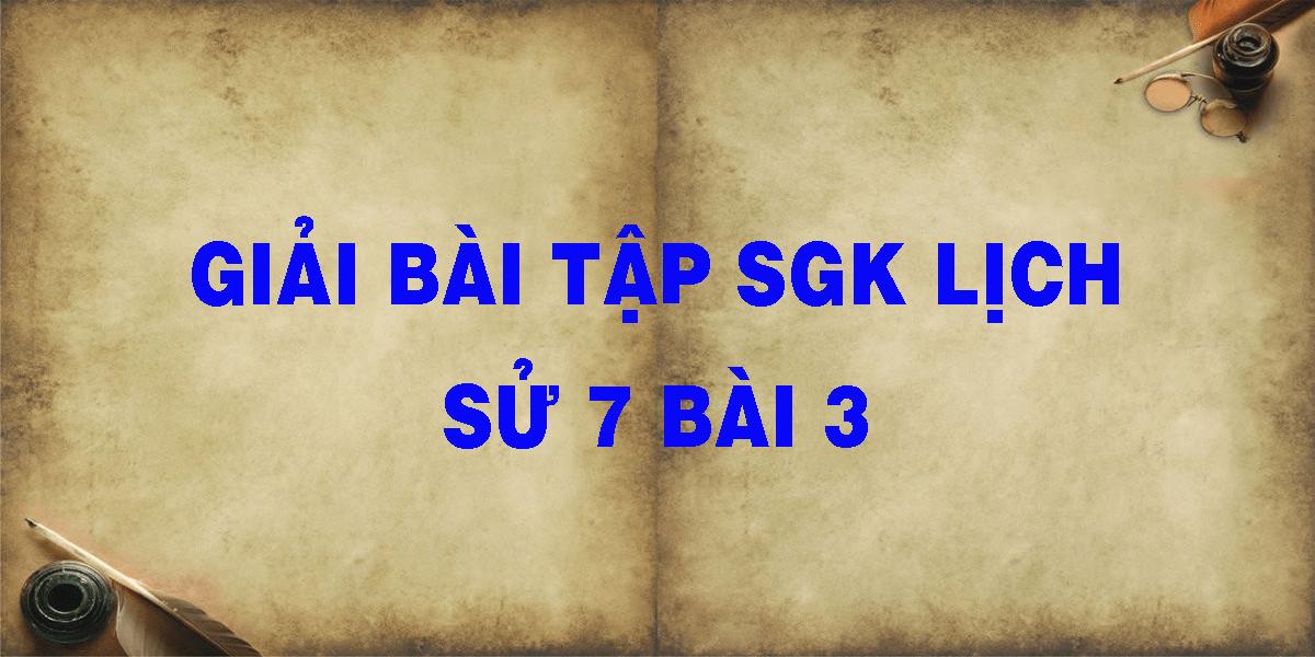 giai-bai-tap-sgk-lich-su-7-bai-3.png