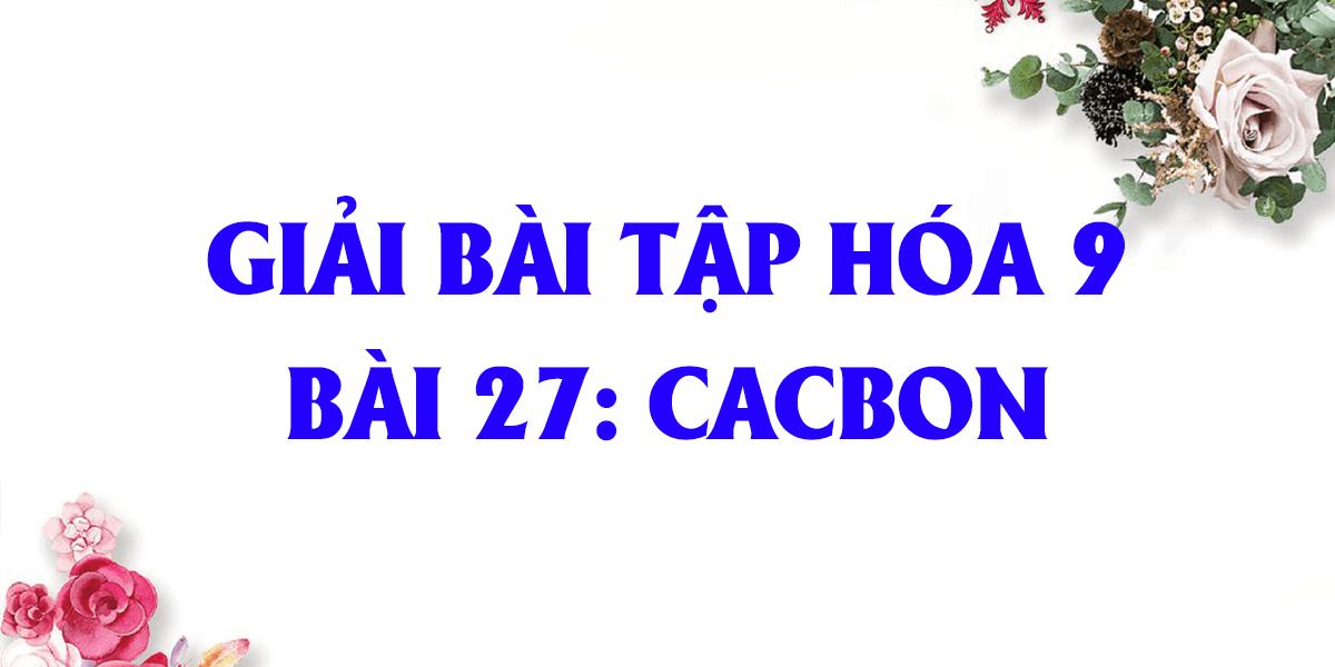 giai-bai-tap-hoa-9-bai-27-cacbon-day-du-nhat.png