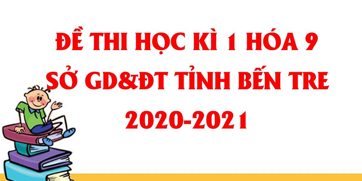 de-thi-hoc-ki-1-hoa-9-so-gddt-tinh-ben-tre-2020-2021.png
