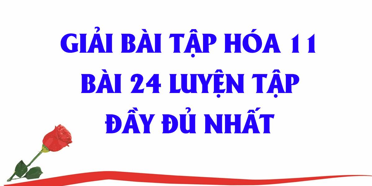 giai-bai-24-hoa-hoc-11-luyen-tap-trang-107-108-day-du-nhat.png