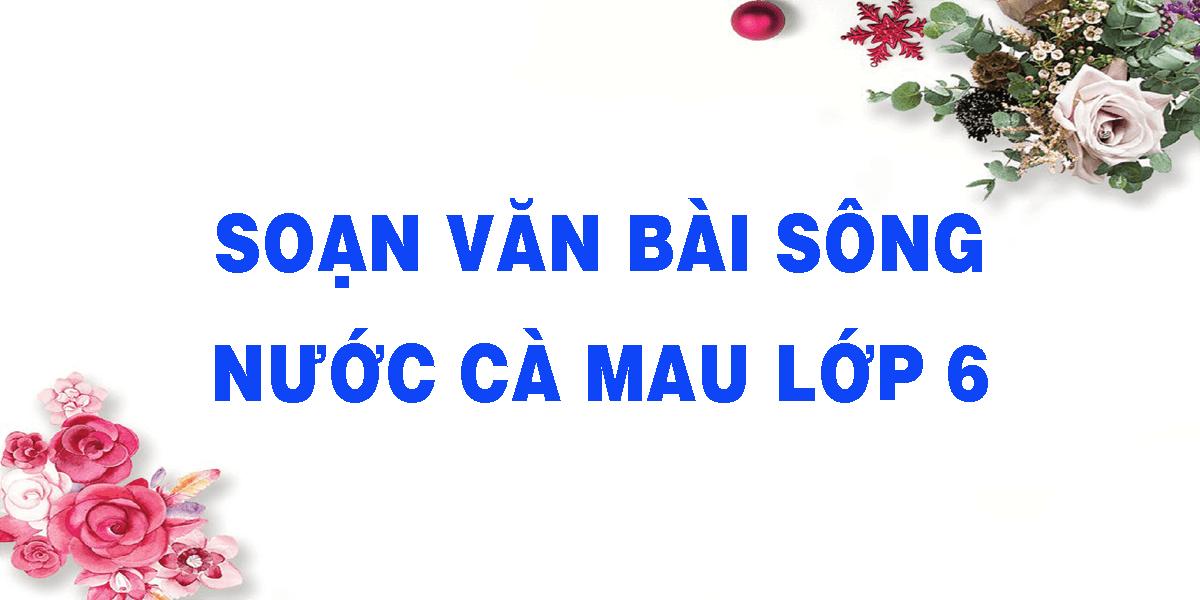 soan-van-bai-song-nuoc-ca-mau-lop-6.png