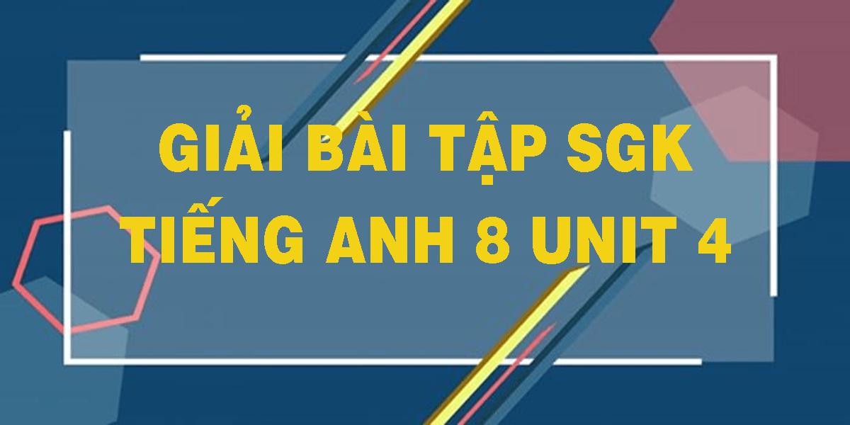 giai-bai-tap-sgk-tieng-anh-8-unit-4.png