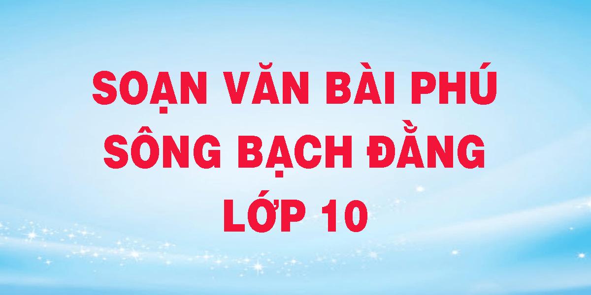 soan-van-bai-phu-song-bach-dang-lop-10.png