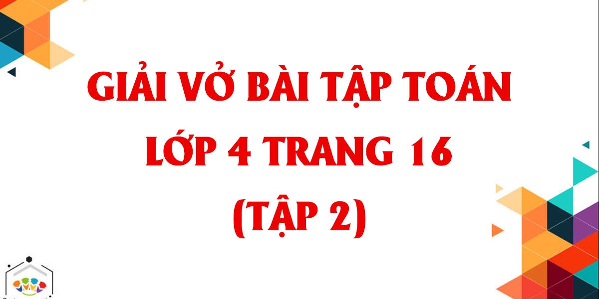 giai-vo-bai-tap-toan-lop-4-tap-2-trang-16-day-du-nhat.png