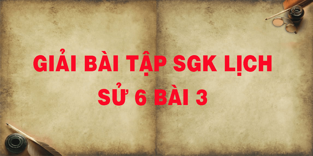 giai-bai-tap-sgk-lich-su-6-bai-3.png