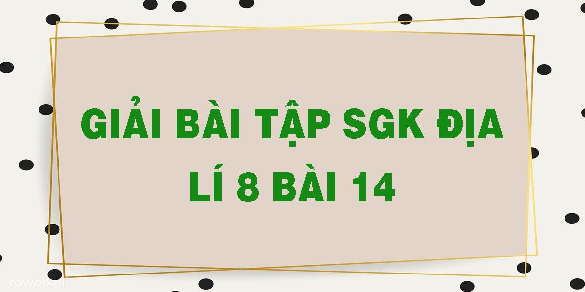 giai-bai-tap-sgk-dia-li-8-bai-14.png