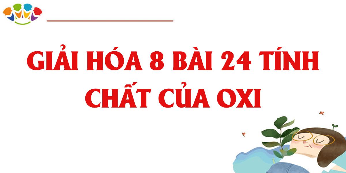 giai-hoa-8-bai-24-tinh-chat-cua-oxi-day-du-nhat.png
