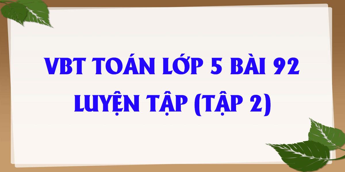giai-vo-bai-tap-toan-lop-5-tap-2-bai-92-day-du-nhat.png