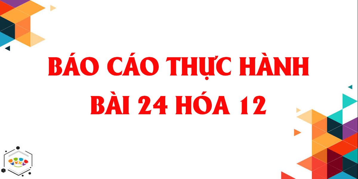 bao-cao-thuc-hanh-hoa-hoc-12-bai-24-chi-tiet-nhat.png