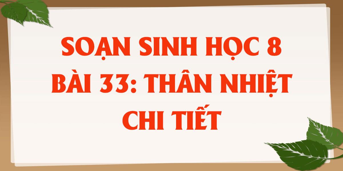 soan-sinh-hoc-8-bai-33-than-nhiet-day-du-nhat.png