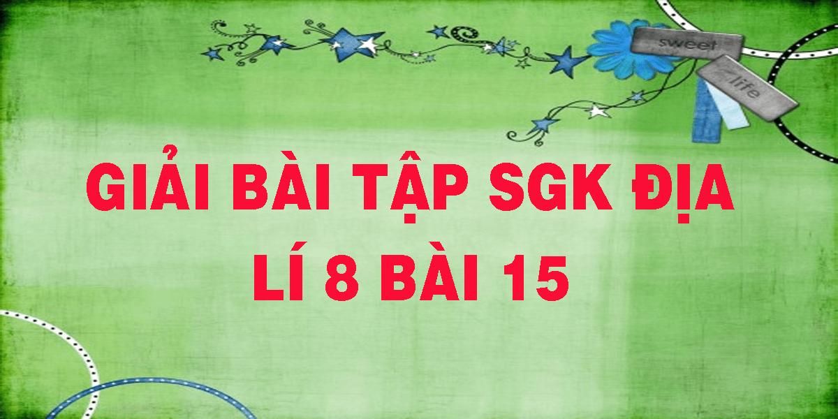 giai-bai-tap-sgk-dia-li-8-bai-15.png