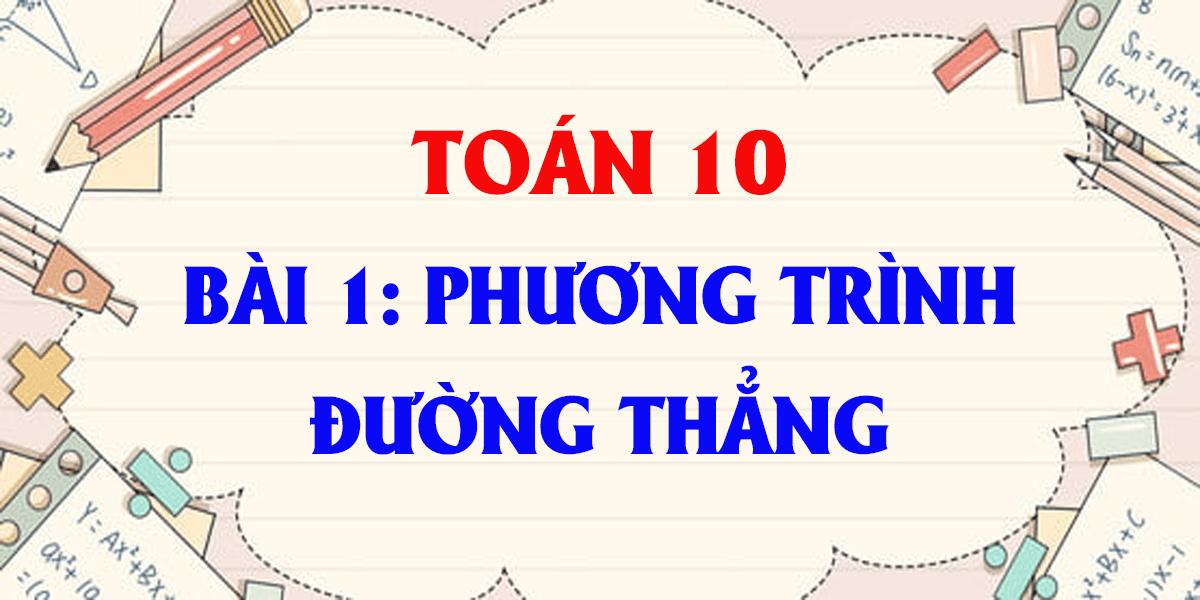 giai-bai-1-phuong-trinh-duong-thang-toan-lop-10-day-du-nhat.png