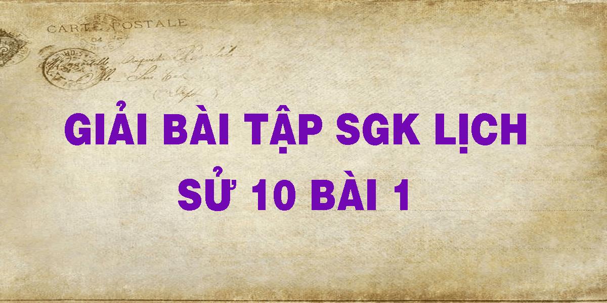 giai-bai-tap-sgk-lich-su-10-bai-1.png
