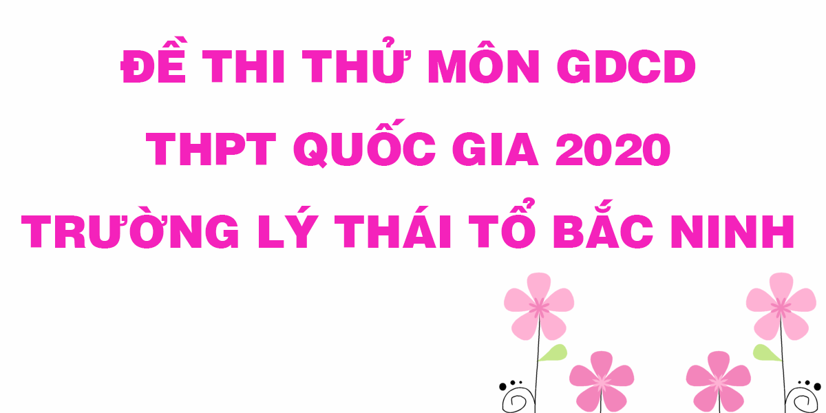 de-thi-thu-tot-nghiep-thpt-2020-mon-gdcd-truong-ly-thai-to-bac-ninh.png