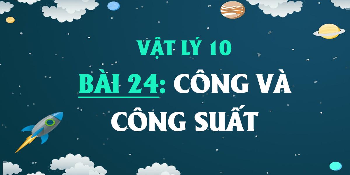 giai-vat-ly-10-bai-24-cong-va-cong-suat-day-du-nhat.png