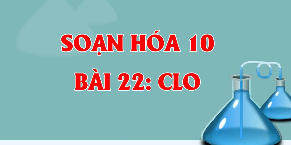 giai-hoa-hoc-10-bai-22-clo-chi-tiet-nhat.png