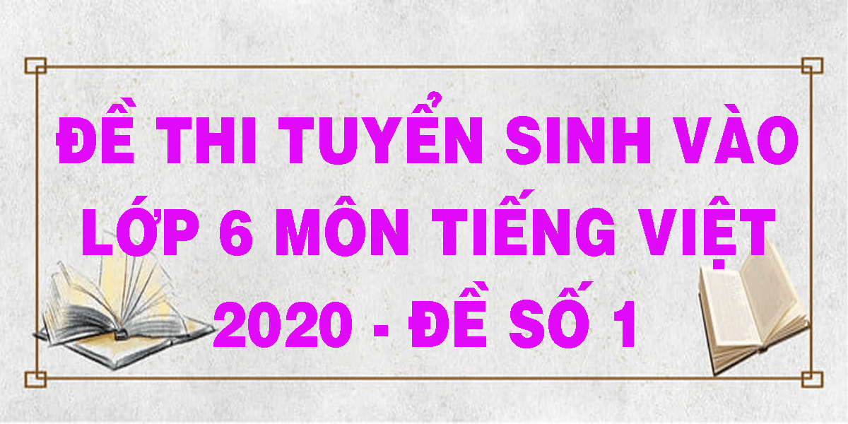de-thi-tuyen-sinh-vao-lop-6-mon-tieng-viet-2020-de-so-1.png