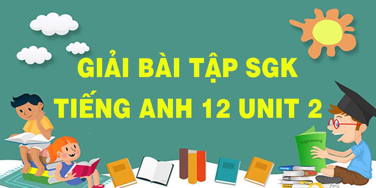 giai-bai-tap-sgk-tieng-anh-12-unit-2.png