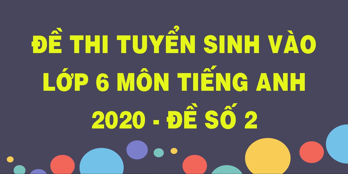 de-thi-tuyen-sinh-vao-lop-6-mon-tieng-anh-2020-de-so-2.png