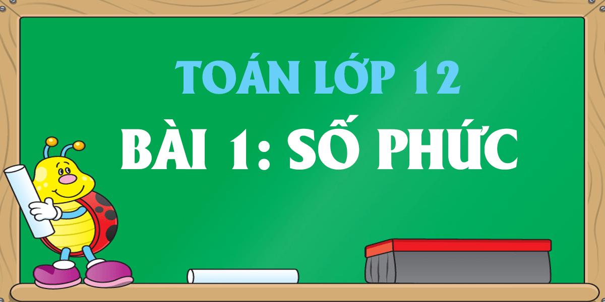 giai-bai-tap-toan-12-so-phuc-chi-tiet-nhat.png