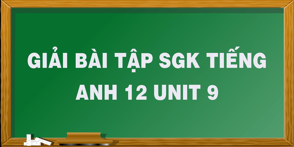 giai-bai-tap-sgk-tieng-anh-12-unit-9.png