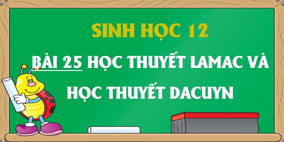 soan-sinh-12-bai-25-hoc-thuyet-lamac-va-hoc-thuyet-dacuyn.png