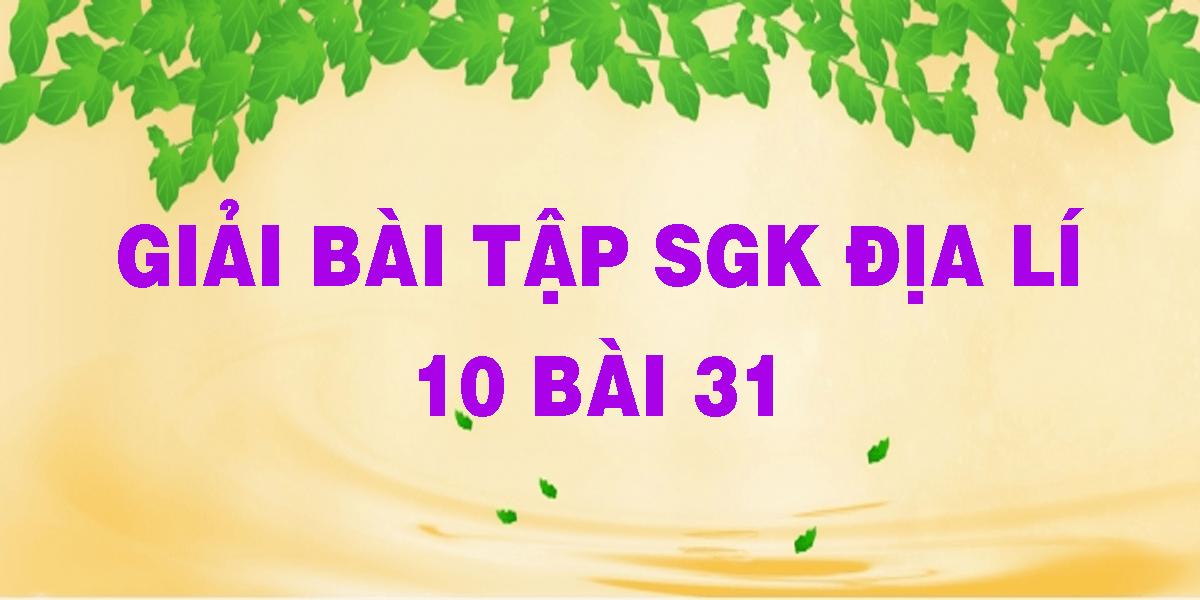 giai-bai-tap-sgk-dia-li-10-bai-31.png