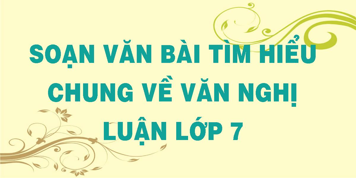 soan-van-bai-tim-hieu-chung-ve-van-nghi-luan-lop-7.png