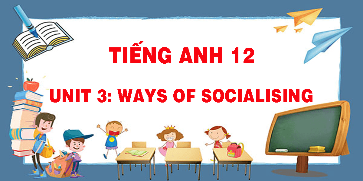 tieng-anh-12-unit-3-ways-of-socialising.png