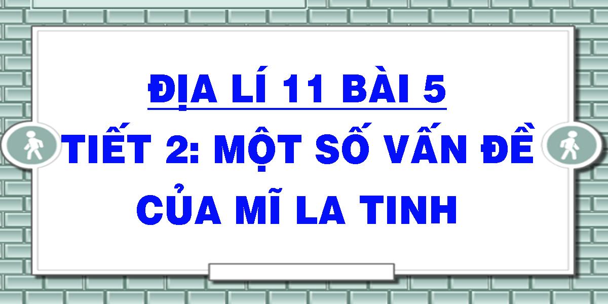 dia-li-11-bai-5-tiet-2-mot-so-van-de-cua-mi-la-tinh.png