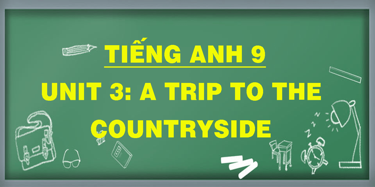 tieng-anh-9-unit-3-a-trip-to-the-countryside.png